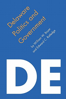 Delaware Politics and Government By Boyer, William W./ Ratledge, Edward C.